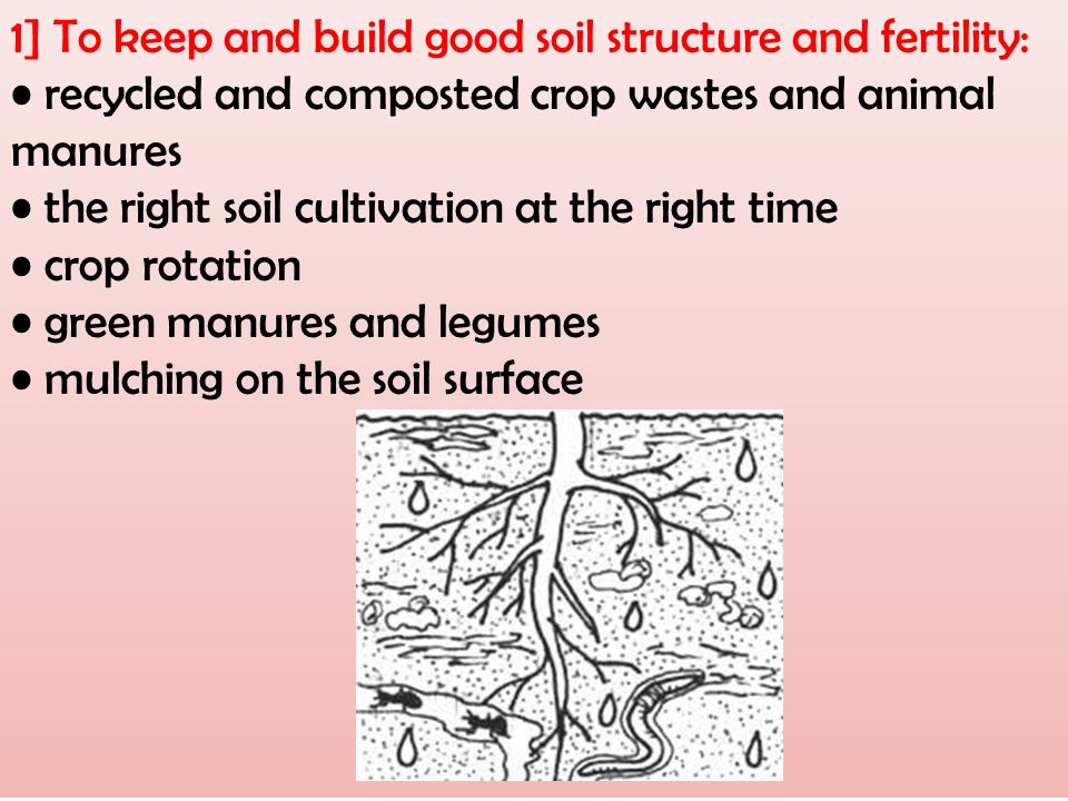 1] To keep and build good soil structure and fertility: